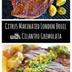 Vertical image with two different pictures. Top image is of marinated London broil on a grill next to lemons, bottom image is of sliced London broil on a yellow plate and topped with cilantro gremolata.