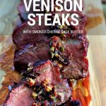 Grilled Venison Steaks with Smoked Cherry Sage Butter