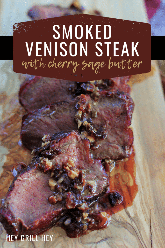 Sliced smoked venison steak topped with cherry sage butter. Text overlay reads: Smoked Venison Steak with Cherry Sage Butter.